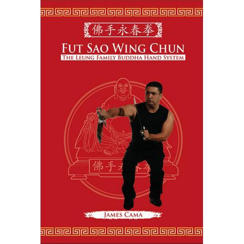 Fut Sao Wing Chun: Leung Family Buddha Hand Book James Cama Mark Wiley kung fu