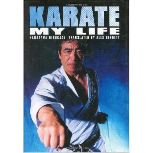 Karate My Life: Hirokazu Kanazawa Book By Alex Bennett
