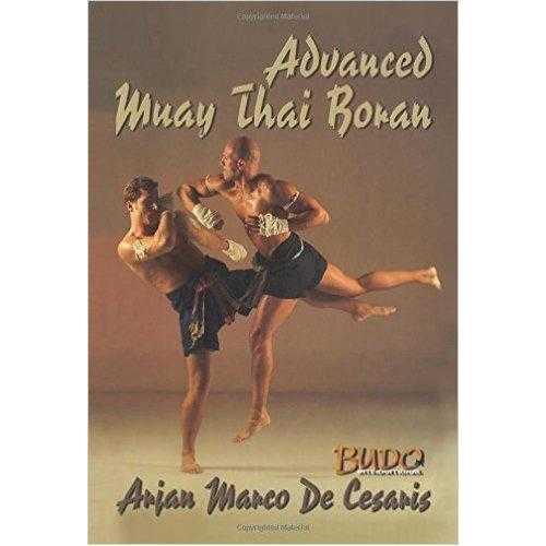 Muay Thai Advanced Boran: Fighting Art Of Kings Book By Arjan Marco De Cesaris