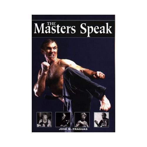 The Martial Arts Masters Speak Book Jose Fraguas