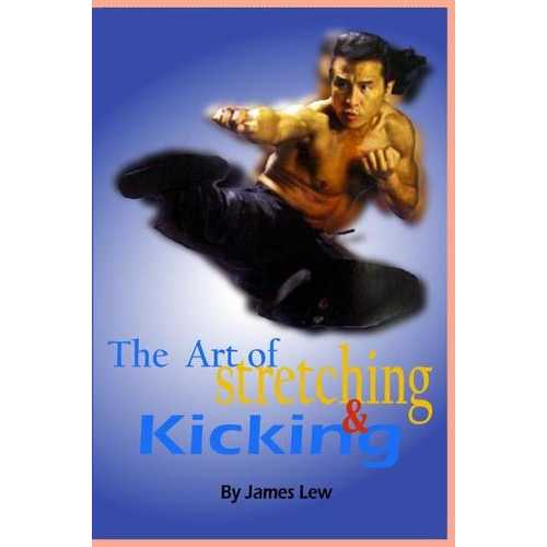 Art of Stretching & Kicking Book by James Lew