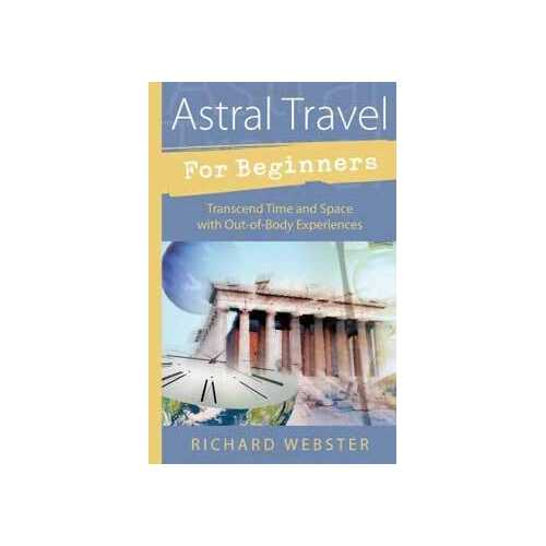 Astral Travel for Beginners by Richard Webster