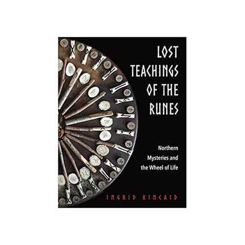 Lost Teachings of the Runes by Ingrid Kincaid