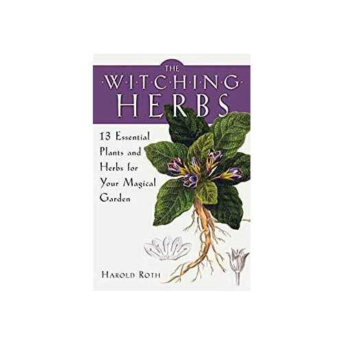 Witching Herbs, 13 Essential Plants & Herbs by Harold Roth