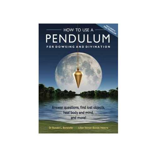 How to Use a Pendulum for Dowsing & Divinatiobn by Bonewitz & Verner-Bonds