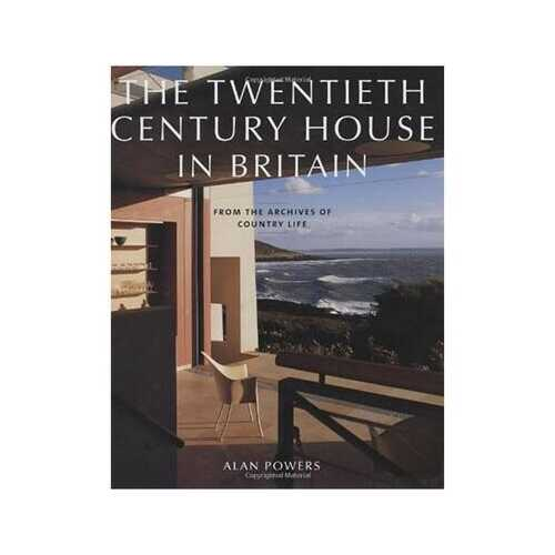 The Twentieth Century House in Britain: From the Archives of Country Life