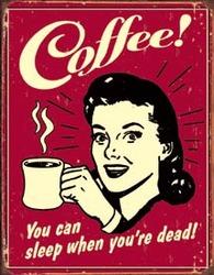 Tin Sign Coffee - Sleep when Dead