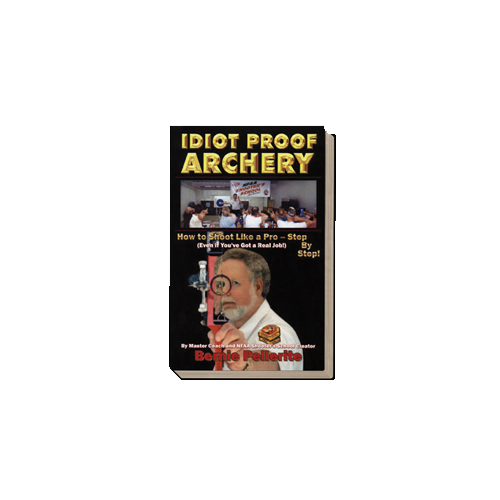 Idiot Proof Archery Book - Shoot Like A Pro