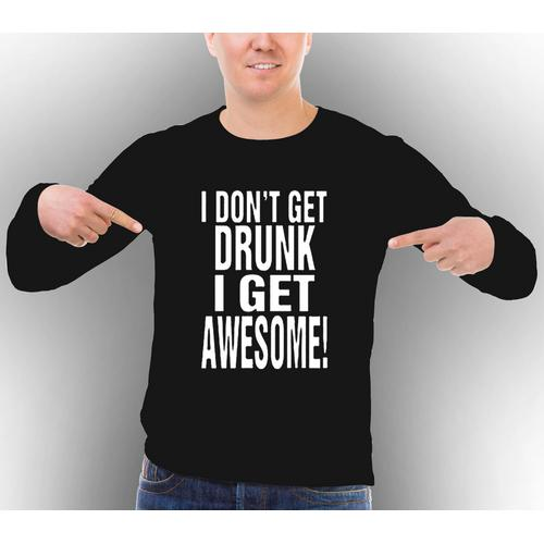 I don't Get Drunk I Get Awesome Long Sleeve Shirt
