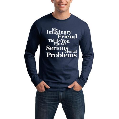 My Imaginary Friend Thinks You Have Serious Mental Problems Funny Long Sleeve Shirt