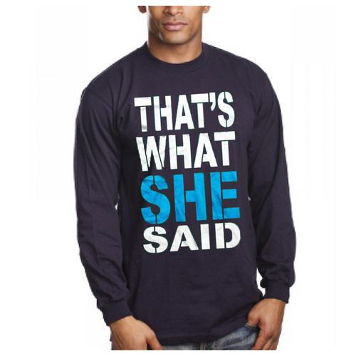 That's What She Said Long Sleeve Shirt