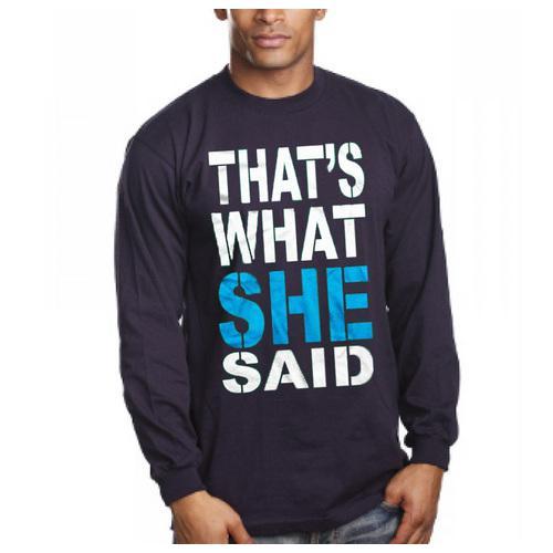 That's What She Said Long Sleeve Shirt