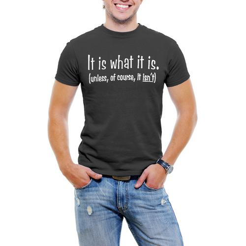 It Is What It is (unless of course it isn't) Men T-Shirt Soft Cotton Short Sleeve Tee