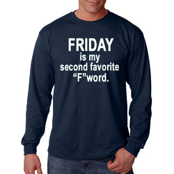 "FRIDAY is my second favorite ""F"" word funny long Sleeve Shirt"