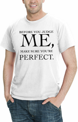 BEFORE YOU JUDGE ME,MAKE SURE YOU'RE PERFECT ASSORTED COLORS SIZES S-5XL